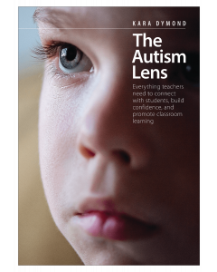 The Autism Lens: Everything Teachers Need to Connect with Students, Build Confidence, and Promote Classroom Learning