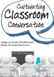 Cultivating Classroom Conversation: Strategies and Activities That Build Student Dialogue Into Standards-Based Lessons