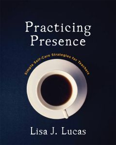 Practicing Presence: Simple Self-Care Strategies for Teachers