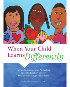 When Your Child Learns Differently: A Family Approach for Navigating Special Education Services with Love and High Expectations