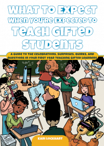 What to Expect When You're Expected to Teach Gifted Students: A Guide to the Celebrations, Surprises, Quirks, and Questions in Your First Year Teaching Gifted Learners