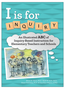 I Is for Inquiry: An Illustrated ABC of Inquiry-Based Instruction for Elementary Teachers and Schools