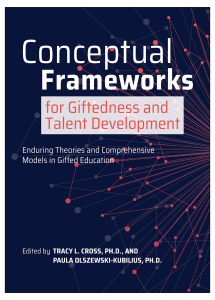 Conceptual Frameworks for Giftedness and Talent Development: Enduring Theories and Comprehensive Models in Gifted Education