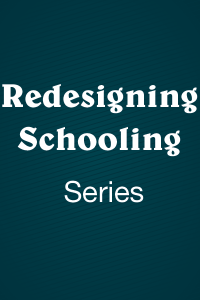 Redesigning Schooling Series