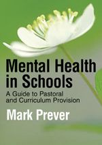 Mental Health in Schools: A Guide to Pastoral & Curriculum Provision
