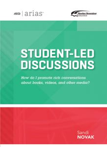 ASCD Arias Publication: Student-Led Discussions: How Do I Promote Rich Conversations About Books, Videos, And Other Media?