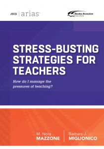ASCD Arias Publication: Stress-Busting Strategies For Teachers: How Do I Manage The Pressures Of Teaching?