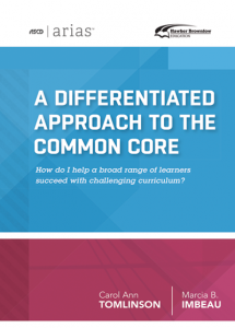 ASCD Arias Publication: A Differentiated Approach To The Common Core: How Do I Help A Broad Range Of Learners Succeed With Challenging Curriculum?