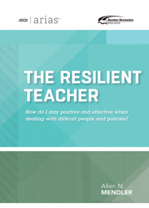 ASCD Arias Publication: The Resilient Teacher: How Do I Stay Positive And Effective When Dealing With Difficult People And Policies?