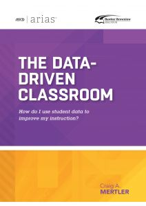 ASCD Arias Publication: The Data-Driven Classroom: How Do I Use Student Data To Improve My Instruction?