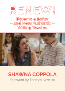 Renew! Become a Better - and More Authentic - Writing Teacher