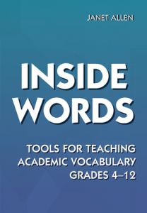 Inside Words: Tools for Teaching Academic Vocabulary Grades 4-12