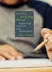 Worth Writing About: Exploring Memoir with Adolescents