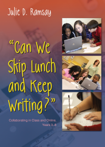 Can We Skip Lunch and Keep Writing? Collaborating in Class and Online, Years 3-8