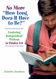 "No More ""How Long Does It Have to Be?"": Fostering Independent Writers in Grades 3-8"