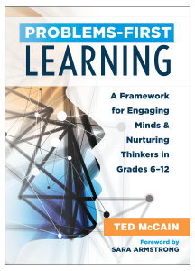 Problems-First Learning: A Framework for Engaging Minds and Nurturing Thinkers in Grades 6–12