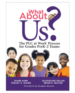 What About Us?: The PLC at Work® Process for Grades PreK–2 Teams