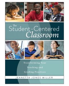 The Student-Centered Classroom: Transforming Your Teaching and Grading Practices
