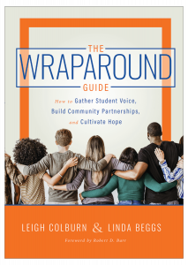 The Wraparound Guide: How to Gather Student Voice, Build Community Partnerships, and Cultivate Hope