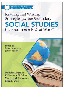 Reading and Writing Strategies for the Secondary Social Studies Classroom in a PLC at Work®: Every Teacher is a Literacy Teacher Series