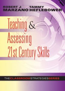 Teaching & Assessing 21st Century Skills: The Classroom Strategies Series