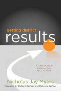 Getting District Results: A Case Study in Implementing PLCs at Work