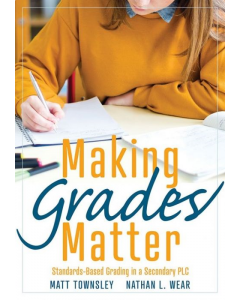Making Grades Matter: Standards-Based Grading in a Secondary PLC at Work