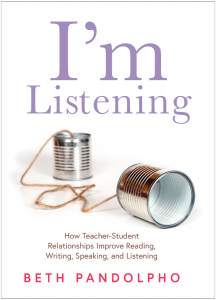 I'm Listening: How Teacher-Student Relationships Improve Reading, Writing, Speaking and Listening