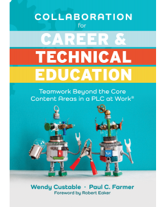 Collaboration for Career and Technical Education: Teamwork Beyond the Core Content Areas in a PLC at Work®