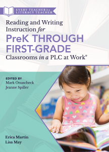 Reading and Writing Instruction for Pre-K Through First-Grade Classrooms in a PLC at Work®: Every Teacher is a Literacy Teacher Series