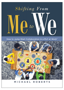 Shifting From Me to We: How to Jump-Start Collaboration in a PLC at Work®