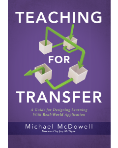 Teaching for Transfer: A Guide for Designing Learning With Real-World Application