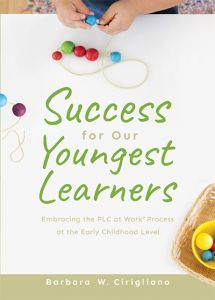 Success for Our Youngest Learners: Embracing the PLC at Work® Process at the Early Childhood Level