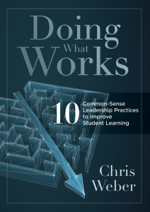 Doing What Works: Ten Common-Sense Leadership Practices to Improve Student Learning