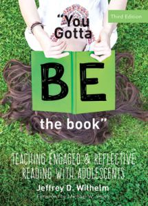 You Gotta BE the Book, Third Edition: Teaching Engaged and Reflective Reading with Adolescents