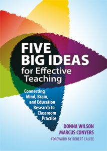 Five Big Ideas for Effective Teaching: Connecting Mind, Brain and Education Research to Classroom Practice