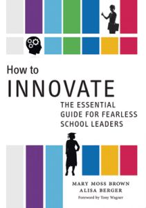 How to Innovate: The Essential Guide for Fearless Schools Leaders