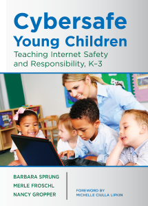 Cybersafe Young Children: Teaching Internet Safety and Responsibility, K–3