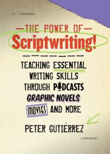 The Power of Scriptwriting! Teaching Essential Writing Skills Through Podcasts, Graphic Novels, Movies, and More