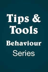 Tips & Tools Series: Behaviour