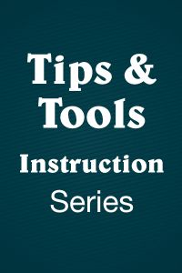 Tips & Tools Series: Instruction