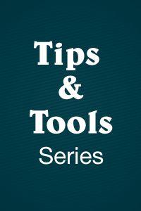 Tips & Tools Series