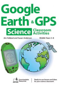 Google Earth & GPS Classroom Activities for Middle Years Science, 2nd Edition