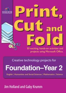 Print, Cut and Fold: Creative Technology Projects for Foundation-Year 2 (Revised Edition)
