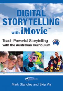 Digital Storytelling with iMovie: Teach Powerful Storytelling with the Australian Curriculum 2nd Edition