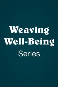 Weaving Well-Being Series